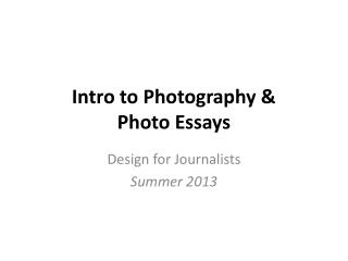 Intro to Photography &  Photo Essays