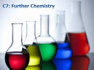 C7: Further Chemistry