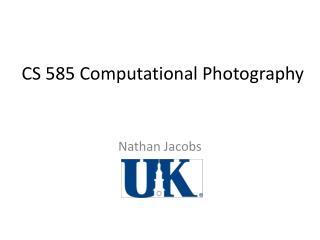 CS 585 Computational Photography