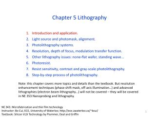 Introduction and application. Light source and photomask, alignment. Photolithography systems. Resolution, depth of foc