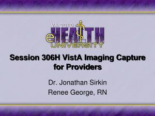 Session 306H VistA Imaging Capture for Providers