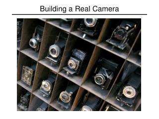 Building a  Real Camera