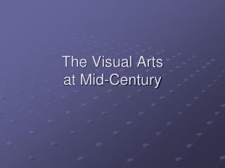 The Visual Arts at Mid-Century