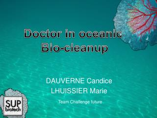 Doctor in oceanic  Bio- cleanup