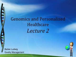 Genomics and Personalized Healthcare Lecture 2