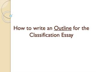 How to write an  Outline  for the Classification Essay