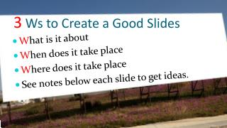 3  Ws to Create a Good Slides