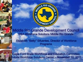 "Middle Rio Grande Development Council DBA Workforce Solutions Middle Rio Grande Elizabeth ""Betty""  Sifuentes , Director"