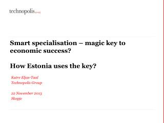 Smart  specialisation  – magic key to economic success? How Estonia uses the key?