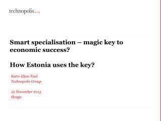 Smart  specialisation  – magic key to economic success? How Estonia uses the key?