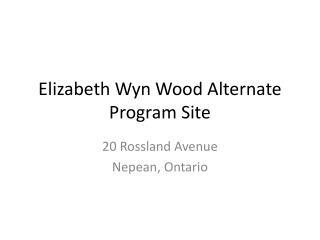 Elizabeth  Wyn  Wood Alternate Program Site