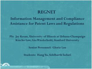 Information  Management and Compliance Assistance for Patent Laws and Regulations PIs:  Jay Kesan, University of Illino
