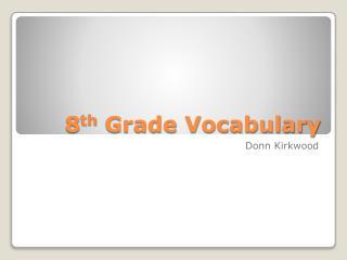 8 th  Grade Vocabulary