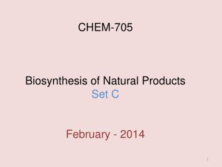 CHEM-705 Biosynthesis of Natural Products Set C February  - 2014