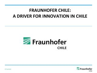 FRAUNHOFER CHILE: A DRIVER FOR INNOVATION IN CHILE