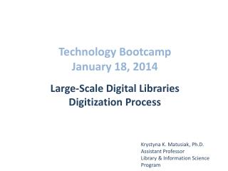 Technology  Bootcamp January 18, 2014 Large-Scale Digital Libraries Digitization Process