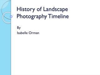 History of Landscape Photography Timeline