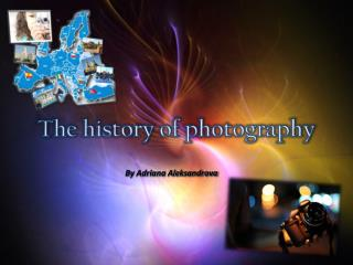 T he history of photography