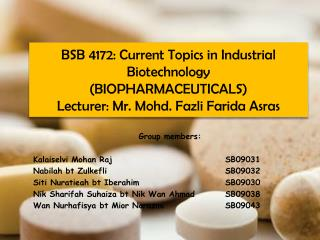 BSB 4172: Current Topics in Industrial Biotechnology (BIOPHARMACEUTICALS) Lecturer: Mr.  Mohd .  Fazli Farida Asras