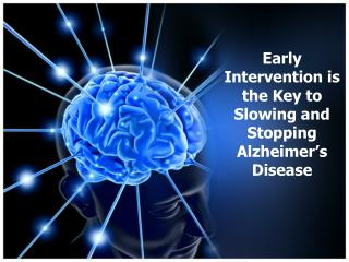Early Intervention is the Key to Slowing and Stopping Alzheimer's Disease