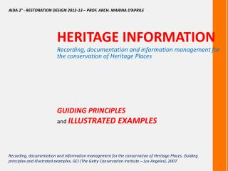 HERITAGE INFORMATION  Recording ,  documentation  and information management for the  conservation  of Heritage  Places