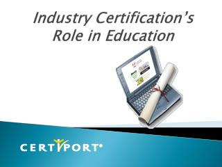 Industry Certification�s Role in Education