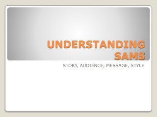 UNDERSTANDING SAMS