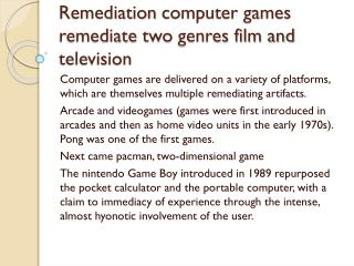 Remediation  computer games remediate two  genres film and television