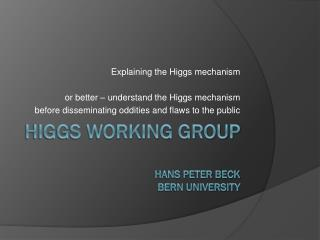 Higgs Working Group Hans Peter Beck Bern University
