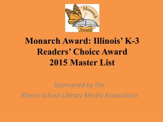 Monarch Award: Illinois' K-3 Readers' Choice Award 2015 Master List