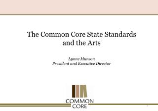 The Common Core State Standards and the Arts Lynne Munson  President and Executive Director