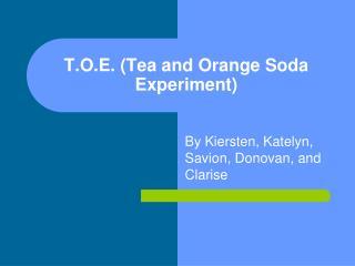 T.O.E. (Tea and Orange Soda Experiment)
