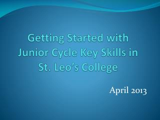 Getting  Started with  Junior Cycle Key Skills in  St. Leo's College