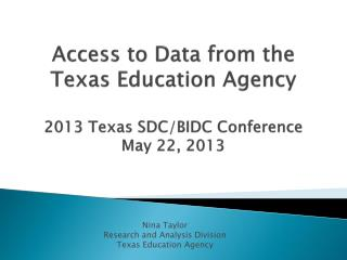 Access to Data from the  Texas Education Agency 2013 Texas SDC/BIDC Conference May 22, 2013