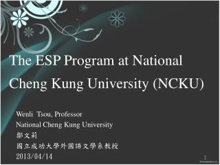 Wenli Tsou , Professor National Cheng Kung University 鄒文莉 國立成功大學外國語文學系教授 2013/04/14