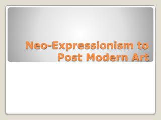 Neo-Expressionism to Post Modern Art
