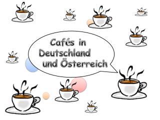Caf é s in         Deutschland  und  Österreich