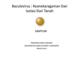 Baculovirus  :  Keanekaragaman  Dan  Isolasi  Dari Tanah