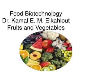 Food Biotechnology Dr.  Kamal  E. M.  Elkahlout Fruits and Vegetables