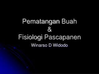 Pematangan  Buah & Fisiologi Pascapanen