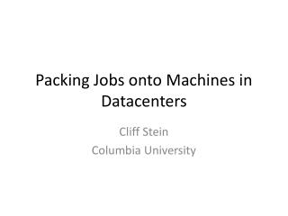 Packing Jobs onto Machines in Datacenters