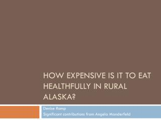 How expensive is it to eat healthfully in rural  alaska ?