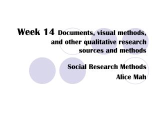 Week 14  Documents, visual methods,  and other qualitative research  sources and methods