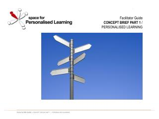 Facilitator Guide  CONCEPT BRIEF PART 1  /   PERSONALISED LEARNING