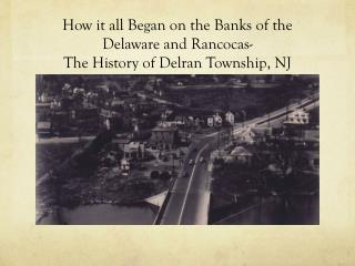 How it all Began on the Banks of the Delaware and Rancocas- The History of Delran Township, NJ