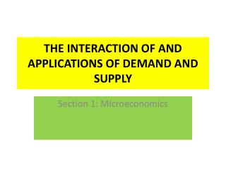 THE INTERACTION OF AND APPLICATIONS OF DEMAND AND SUPPLY
