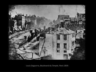 Louis Daguerre,  Boulevard du Temple, Paris  1839