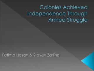 Colonies Achieved Independence Through Armed Struggle