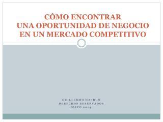 C�MO  ENCONTRAR  UNA OPORTUNIDAD  DE NEGOCIO  EN UN  MERCADO  COMPETITIVO