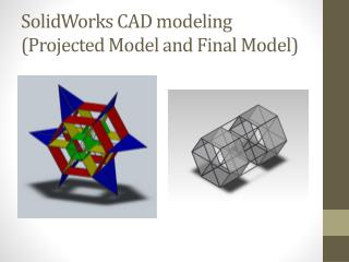 SolidWorks CAD modeling (Projected Model and Final Model)